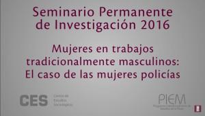 Seminario Permanente de Investigación PIEM Mujeres en trabajos tradicionalmente masculinos: el caso de las mujeres policía.