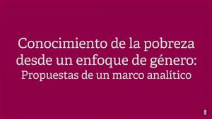 Conocimiento de la pobreza desde un enfoque de género por Ana María Tepichin.